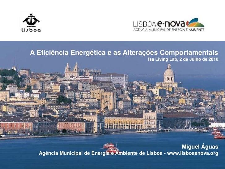 A Eficiência Energética e as Alterações Comportamentais                                              Isa Living Lab, 2 de ...