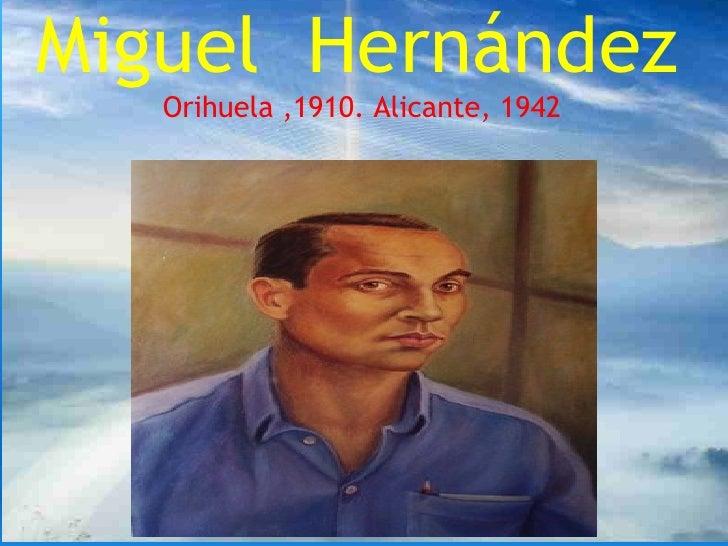 Miguel Hernández    Orihuela ,1910. Alicante, 1942