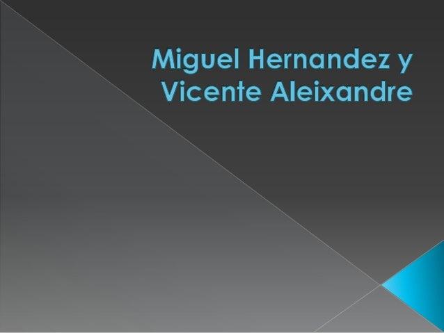 Miguel hernandez y vicente aleixandre