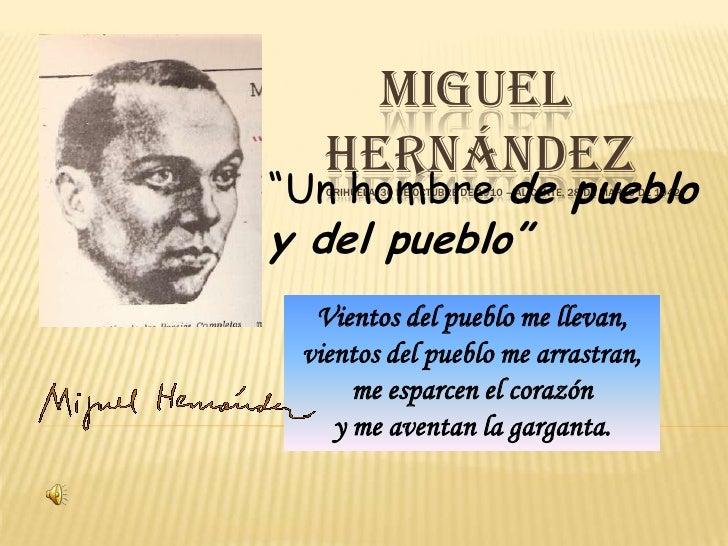 """MIGUEL      HERNÁNDEZOrihuela, 30 de octubre de 1910 – Alicante, 28 de marzo de 1942<br />""""Un hombre de pueblo y del p..."""