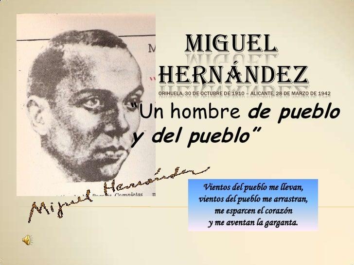 """MIGUEL      HERNÁNDEZOrihuela, 30 de octubre de 1910 – Alicante, 28 de marzo de 1942<br />""""Un hombre de pueblo y del puebl..."""