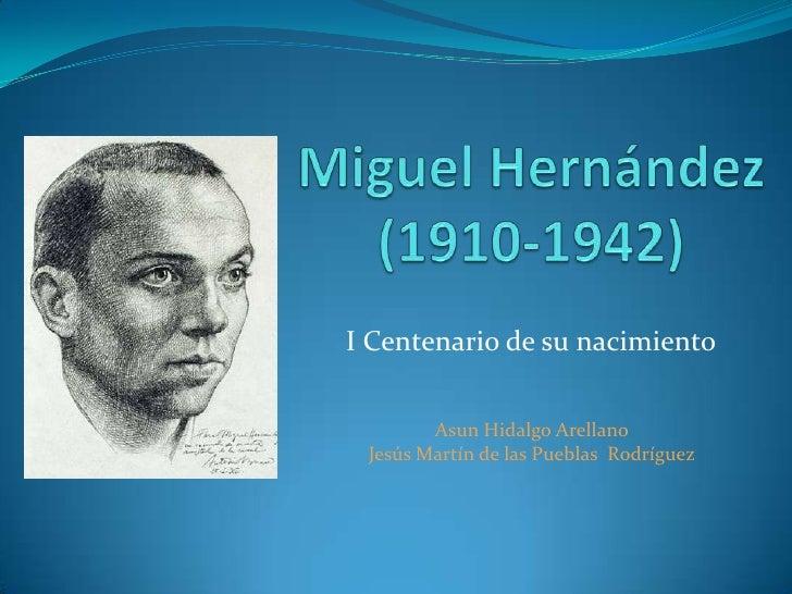 Miguel Hernández (1910-1942)<br />I Centenario de su nacimiento<br />Asun Hidalgo Arellano<br />Jesús Martín de las Puebla...
