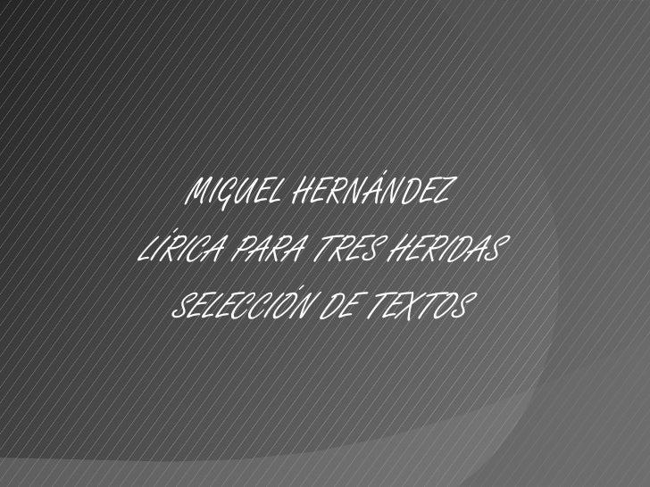 MIGUEL HERNÁNDEZ LÍRICA PARA TRES HERIDAS SELECCIÓN DE TEXTOS