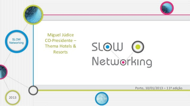 Miguel Júdice  SLOWNetworking             CO-Presidente –             Thema Hotels &                 Resorts              ...
