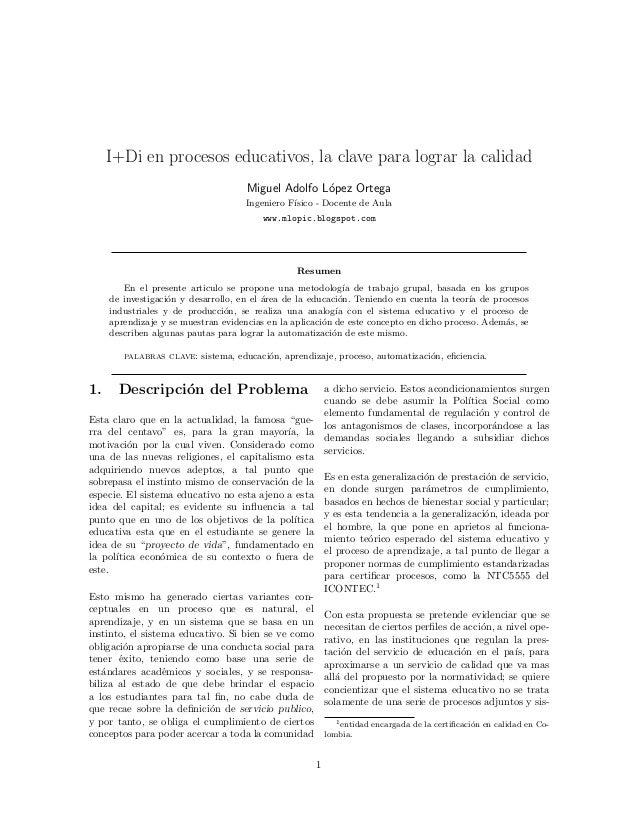 I+Di en procesos educativos, la clave para lograr la calidad Miguel Adolfo L´pez Ortega o Ingeniero F´ ısico - Docente de ...