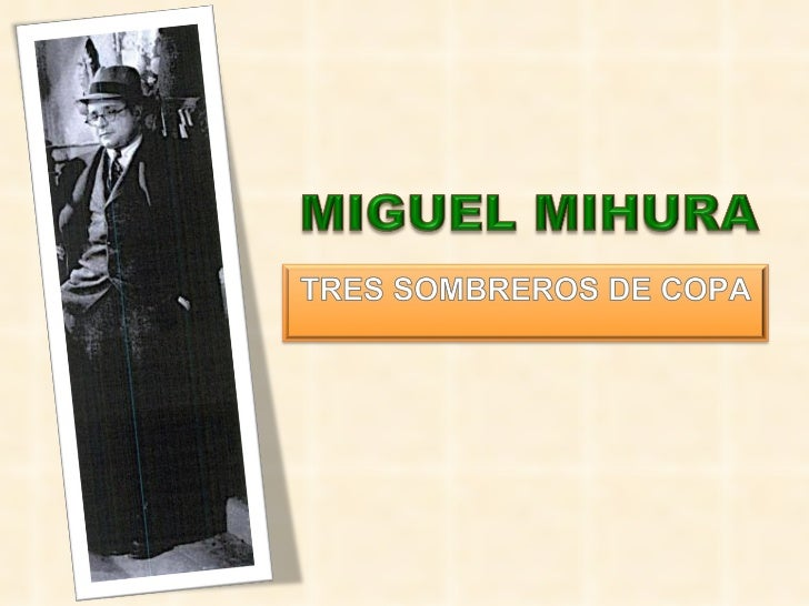 MIGUEL MIHURA          El autor y su contexto Nace en Madrid (1905-1977). Hijo de un actor y empresario teatral,  desde ...