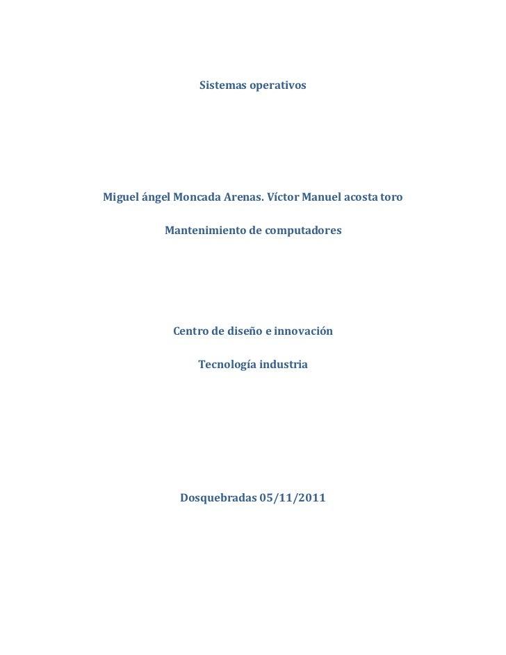 Sistemas operativosMiguel ángel Moncada Arenas. Víctor Manuel acosta toro           Mantenimiento de computadores         ...
