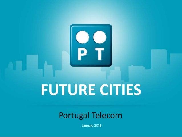FUTURE CITIES                PORTUGAL TELECOM VISÃO PARATelecom COMMUNITIES   Portugal AS SMART        January 2013       ...