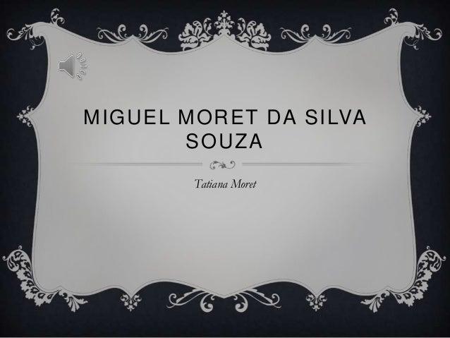 MIGUEL MORET DA SILVA SOUZA Tatiana Moret