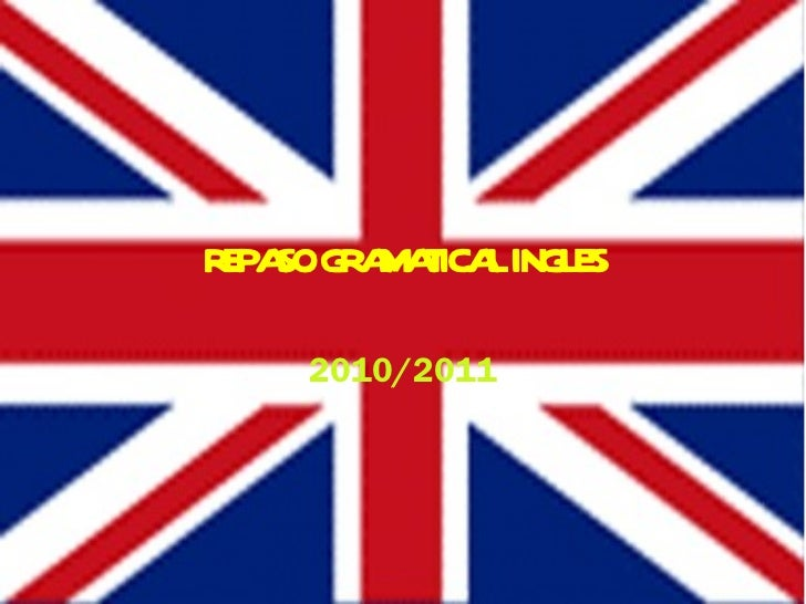 REPASO GRAMATICAL INGLES 2010/2011