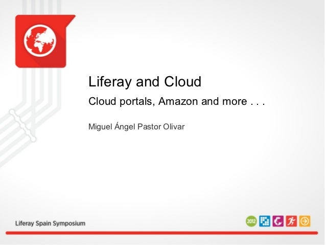 Liferay and CloudCloud portals, Amazon and more . . .Miguel Ángel Pastor Olivar