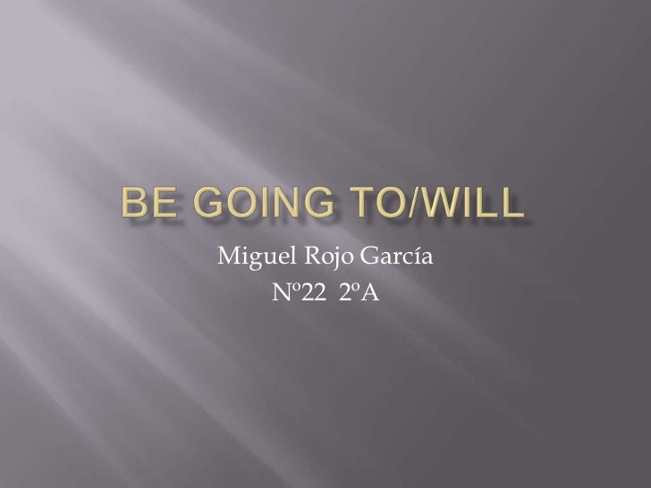 BE GOING TO/WILL<br />Miguel Rojo García<br />Nº22  2ºA<br />
