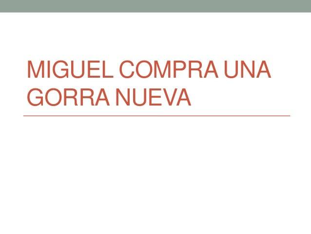 MIGUEL COMPRA UNA GORRA NUEVA
