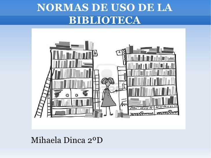 NORMAS DE USO DE LA     BIBLIOTECAMihaela Dinca 2ºD