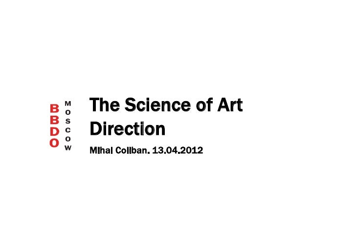 The Science of ArtDirectionMihai Coliban. 13.04.2012