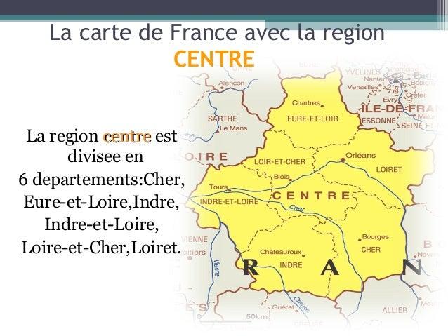 La carte de France avec la region               CENTRE La region centre est      divisee en6 departements:Cher, Eure-et-Lo...
