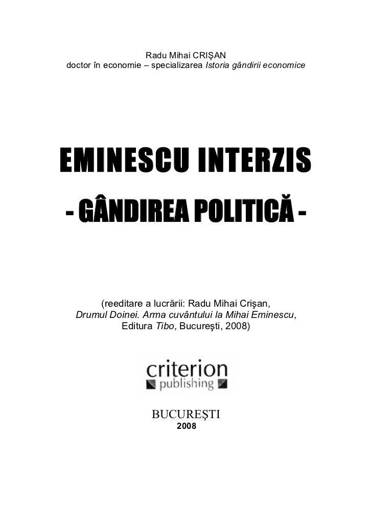 Radu Mihai CRIŞANdoctor în economie – specializarea Istoria gândirii economiceEMINESCU INTERZIS- GÂNDIREA POLITICĂ -      ...