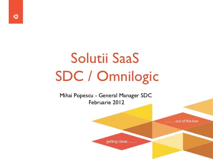 <ul><li>Mihai Popescu - General Manager SDC  </li></ul><ul><li>Februarie 2012 </li></ul>Solutii SaaS  SDC / Omnilogic