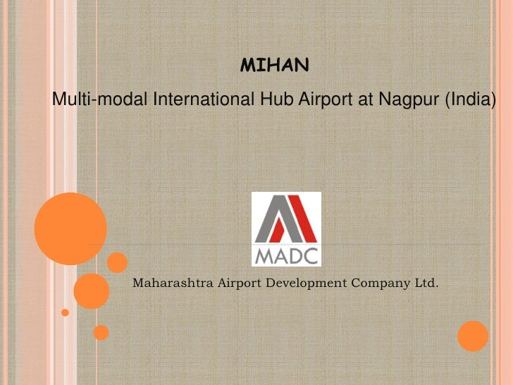 MIHANMulti-modal International Hub Airport at Nagpur (India)<br />Maharashtra Airport Development Company Ltd.<br />
