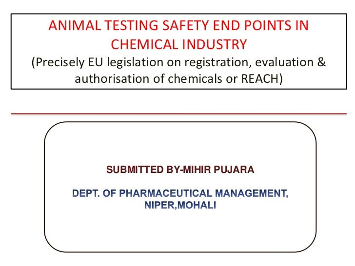 ANIMAL TESTING SAFETY END POINTS IN CHEMICAL INDUSTRY<br />(Precisely EU legislation on registration, evaluation & authori...