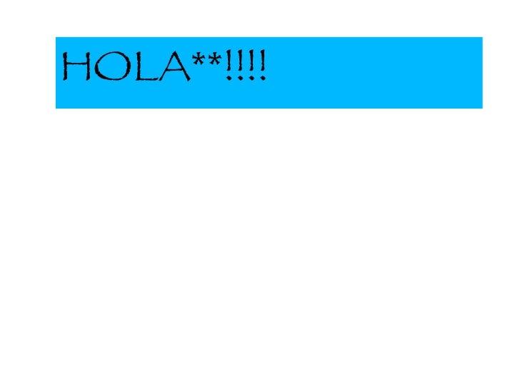 HOLA**!!!!