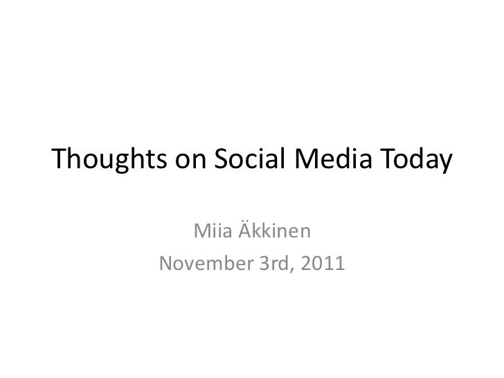 Thoughts on Social Media Today          Miia Äkkinen       November 3rd, 2011