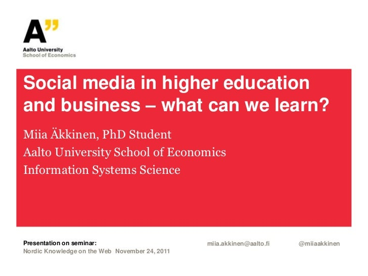 Social media in higher educationand business – what can we learn?Miia Äkkinen, PhD StudentAalto University School of Econo...
