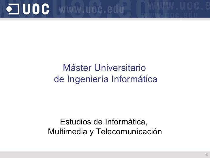 Máster Universitario de Ingeniería Informática  Estudios de Informática,Multimedia y Telecomunicación                     ...