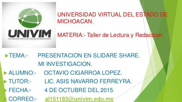 UNIVERSIDAD VIRTUAL DEL ESTADO DE MICHOACAN. MATERIA:- Taller de Lectura y Redaccion. TEMA:- PRESENTACION EN SLIDARE SHAR...