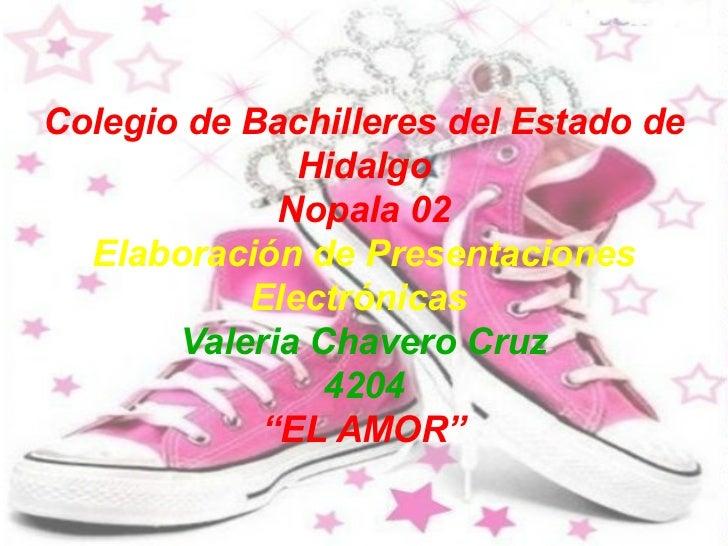 Colegio de Bachilleres del Estado de Hidalgo Nopala 02 Elaboración de Presentaciones Electrónicas Valeria Chavero Cruz 420...