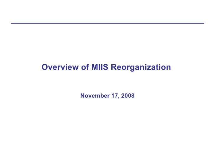 Overview of MIIS Reorganization  November 17, 2008