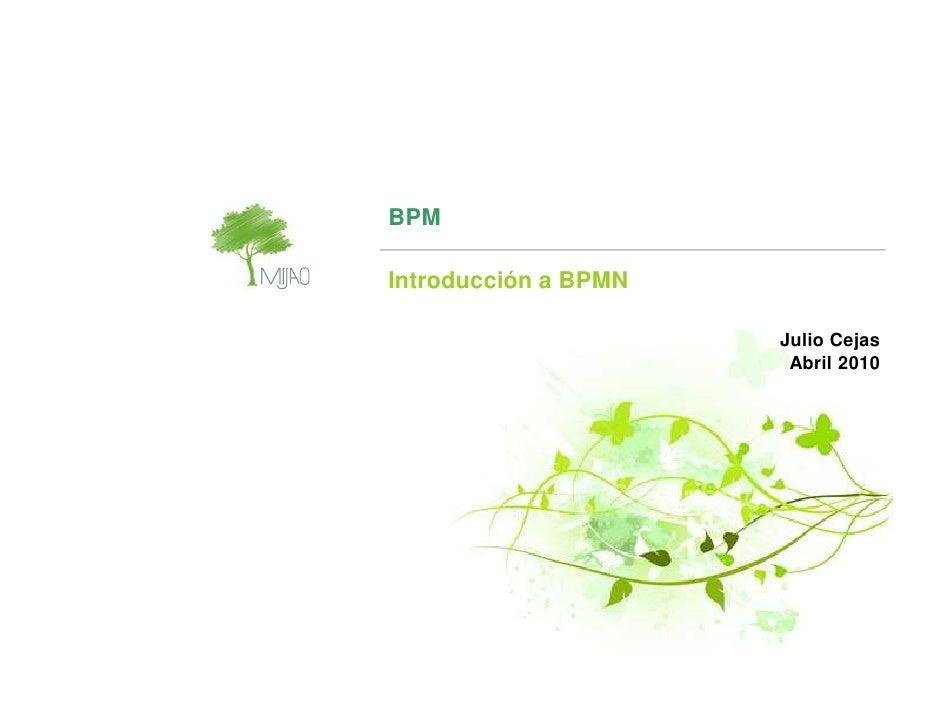 BPM  Introducción a BPMN                        Julio Cejas                        Abril 2010