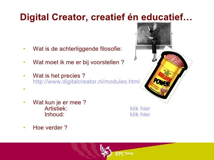 Digital Creator, creatief én educatief… <ul><li>Wat is de achterliggende filosofie: </li></ul><ul><li>Wat moet ik me er bi...