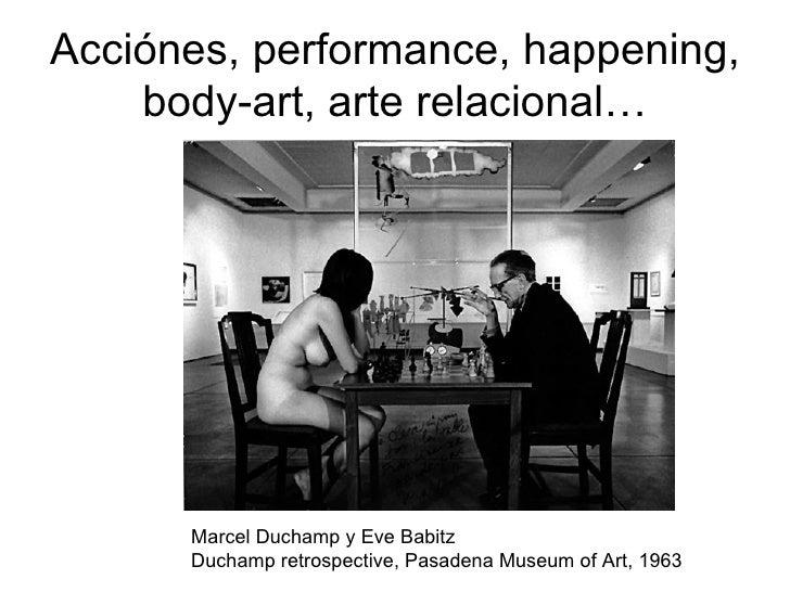 Acciónes, performance, happening, body-art, arte relacional… Marcel Duchamp y Eve Babitz  Duchamp retrospective, Pasadena ...