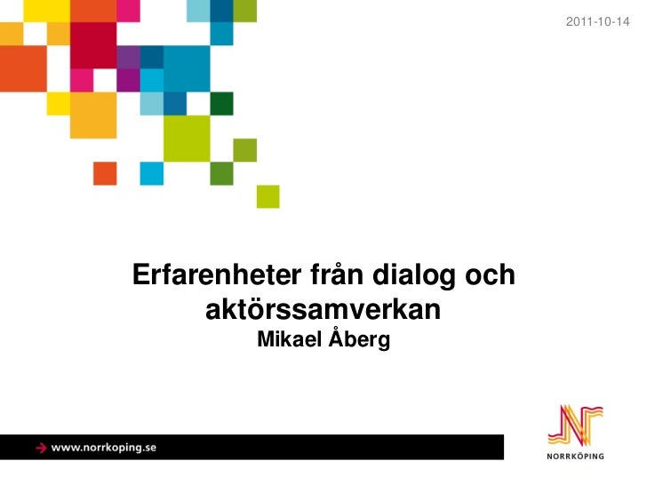 2011-10-14Erfarenheter från dialog och     aktörssamverkan         Mikael Åberg