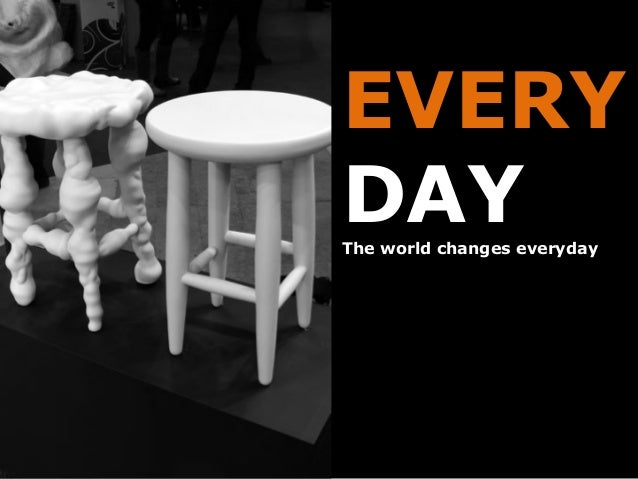 EVERY DAYThe world changes everyday