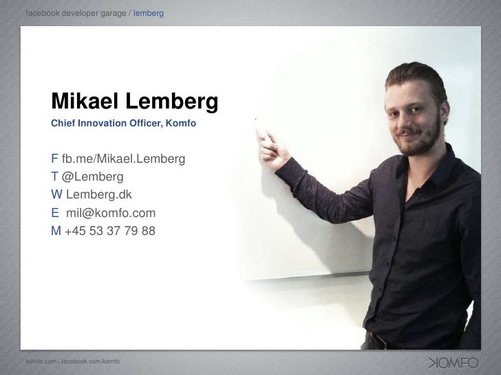 facebook developer garage / lemberg        Mikael Lemberg        Chief Innovation Officer, Komfo        F fb.me/Mikael.Lem...