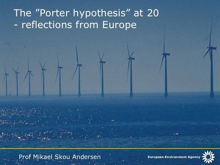 "The ""Porter hypothesis"" at 20  - reflections from Europe <ul><li>Prof Mikael Skou Andersen </li></ul>"