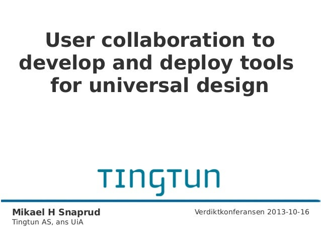 User collaboration to develop and deploy tools for universal design, Mikael Snaprud, Tingtun