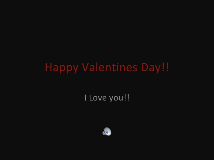 Happy Valentines Day!! I Love you!!