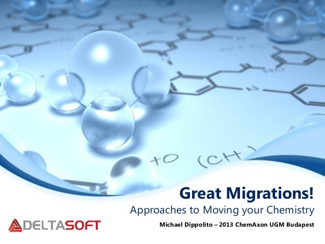 Great Migrations!Approaches to Moving your ChemistryMichael Dippolito – 2013 ChemAxon UGM Budapest