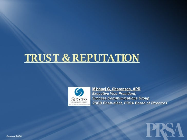 TRUST & REPUTATION Michael G. Cherenson, APR Executive Vice President,  Success Communications Group 2008 Chair-elect, PRS...