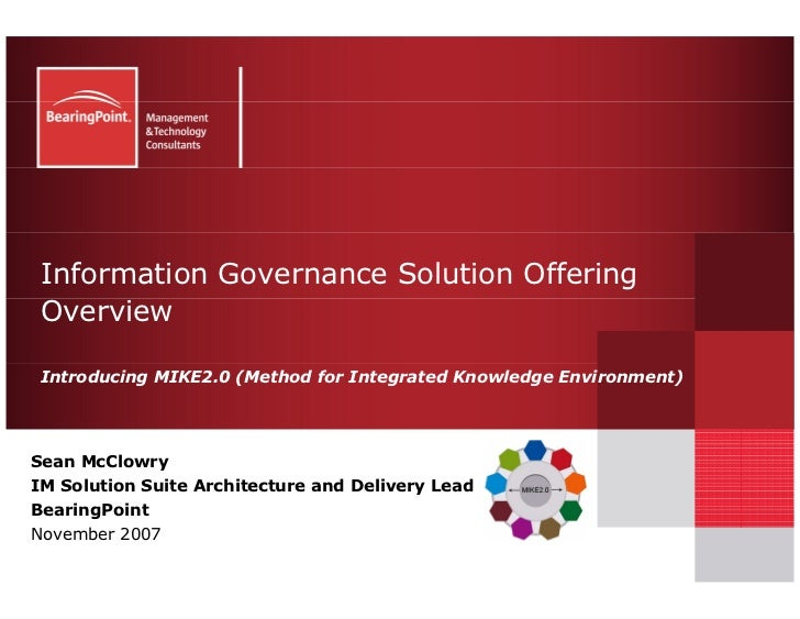 Information Governance Solution Offering  Overview   Introducing MIKE2.0 (Method for Integrated Knowledge Environment)    ...
