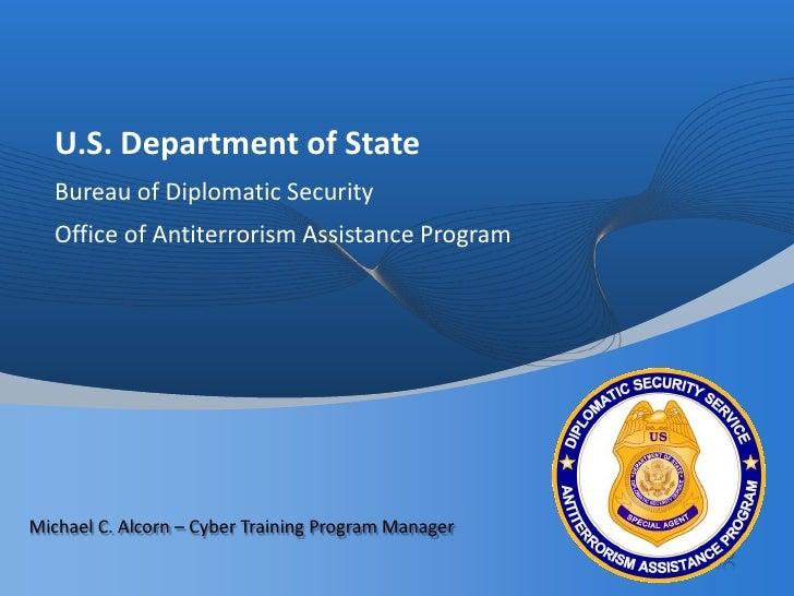 U.S. Department of State Bureau of Diplomatic Security Office of Antiterrorism Assistance Program Michael C. Alcorn – Cybe...