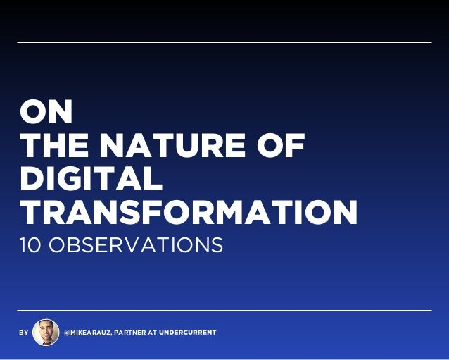 BY @MIKEARAUZ, PARTNER AT ON  THE NATURE OF  DIGITAL  TRANSFORMATION 10 OBSERVATIONS