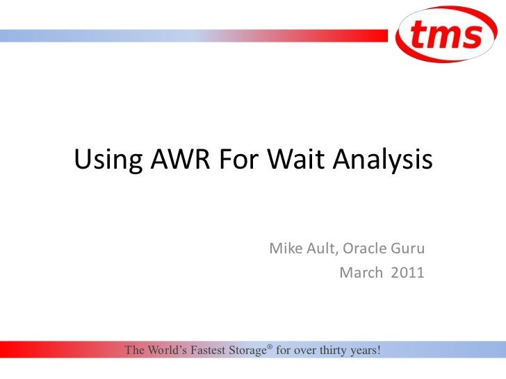 Using AWR For Wait Analysis<br />Mike Ault, Oracle Guru<br />March  2011<br />The World's Fastest Storage® for over thirty...