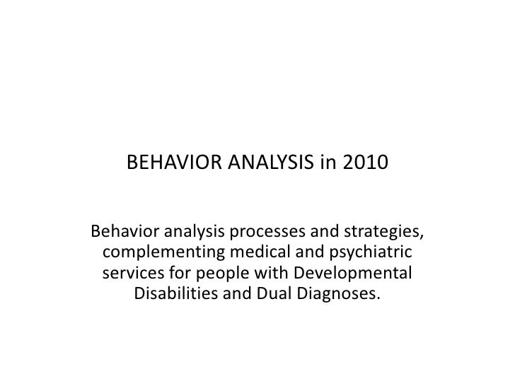 BEHAVIOR ANALYSIS in 2010 <br />Behavior analysis processes and strategies, complementing medical and psychiatric services...