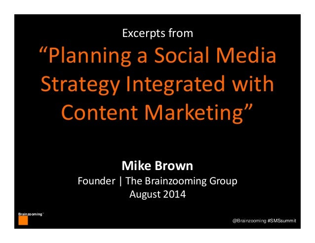 "Brainzooming™ @Brainzooming #SMSsummit Excerptsfrom ""PlanningaSocialMedia StrategyIntegratedwith ContentMarketing..."
