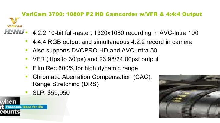 VariCam 3700: 1080P P2 HD Camcorder   w/VFR & 4:4:4 Output <ul><li>4:2:2 10-bit full-raster, 1920x1080 recording in AVC-In...