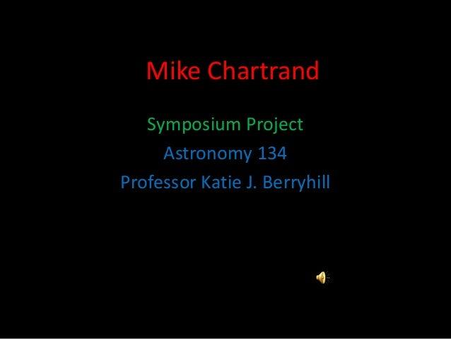 Mike ChartrandSymposium ProjectAstronomy 134Professor Katie J. Berryhill